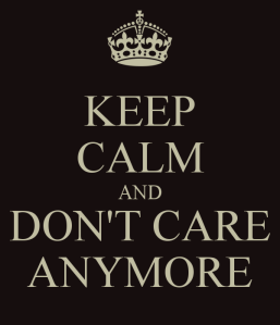 keep-calm-and-don-t-care-anymore-2