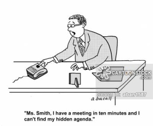 'Ms. Smith, I have a meeting in ten minutes and I can't find my hidden agenda.'